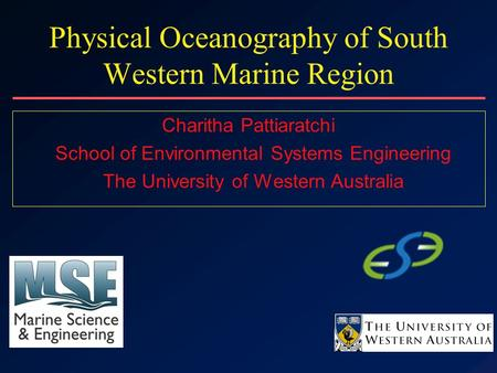 Physical Oceanography of South Western Marine Region Charitha Pattiaratchi School of Environmental Systems Engineering The University of Western Australia.