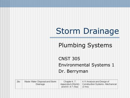 Storm Drainage Plumbing Systems CNST 305 Environmental Systems 1 Dr. Berryman 2bcWaste Water Disposal and Storm Drainage Chapter 4, 7; Appendix A (Wentz)