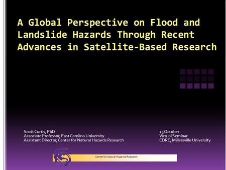 Scott Curtis, PhD15 October Associate Professor, East Carolina UniversityVirtual Seminar Assistant Director, Center for Natural Hazards ResearchCDRE, Millersville.