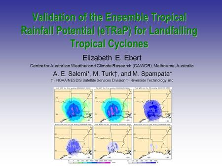 Validation of the Ensemble Tropical Rainfall Potential (eTRaP) for Landfalling Tropical Cyclones Elizabeth E. Ebert Centre for Australian Weather and Climate.