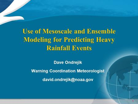 1 Use of Mesoscale and Ensemble Modeling for Predicting Heavy Rainfall Events Dave Ondrejik Warning Coordination Meteorologist