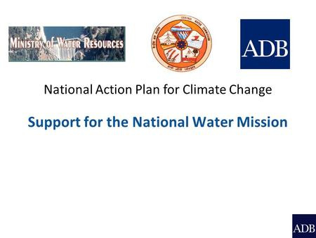 National Action Plan for Climate Change Support for the National Water Mission.