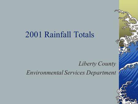 2001 Rainfall Totals Liberty County Environmental Services Department.