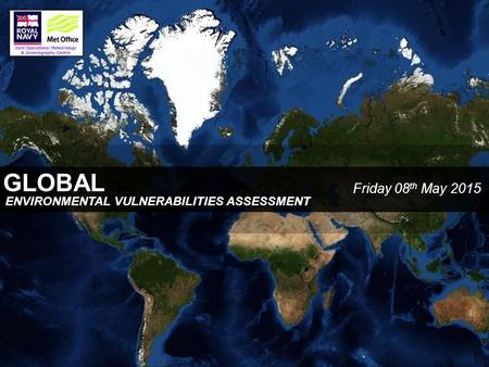 GLOBAL Friday 08 th May 2015 ENVIRONMENTAL VULNERABILITIES ASSESSMENT.