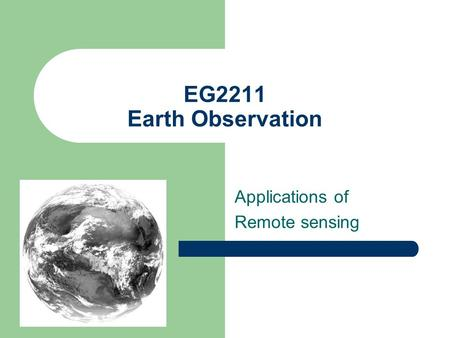 EG2211 Earth Observation Applications of Remote sensing.