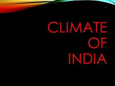 CLIMATE OF INDIA 1 CLIMATIC EXTREMES - TEMPERATURE 55 o C Rajasthan on a hot summer day -50 o C Ladakh on a winter dawn 2.