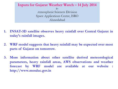 Inputs for Gujarat Weather Watch – 14 July 2014 By A tmospheric Sciences Division Space Applications Centre, ISRO Ahmedabad 1.INSAT-3D satellite observes.
