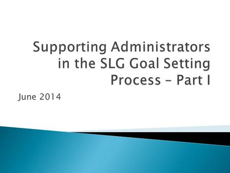 June 2014.  Articulate the impact SLG goals have on improving student learning  Identify the characteristics of assessments that measure growth and.