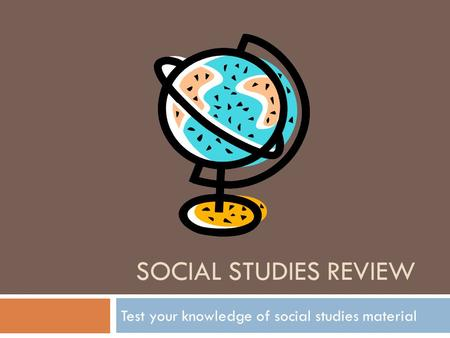Test your knowledge of social studies material