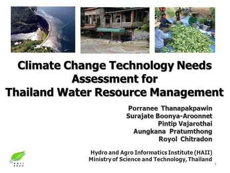 Climate Change Technology Needs Assessment for Thailand Water Resource Management Porranee Thanapakpawin Surajate Boonya-Aroonnet Pintip Vajarothai Aungkana.