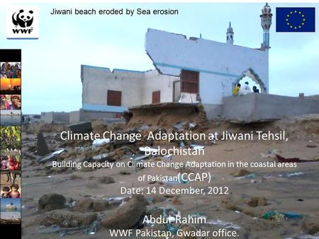 Climate Change Adaptation at Jiwani Tehsil, Balochistan Building Capacity on Climate Change Adaptation in the coastal areas of Pakistan (CCAP) Date: 14.