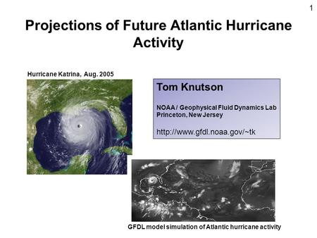 Projections of Future Atlantic Hurricane Activity Hurricane Katrina, Aug. 2005 GFDL model simulation of Atlantic hurricane activity Tom Knutson NOAA /