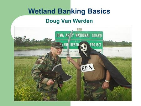 Wetland Banking Basics Doug Van Werden. Definition Wetlands Wetlands are lands transitional between terrestrial and aquatic systems where the water table.