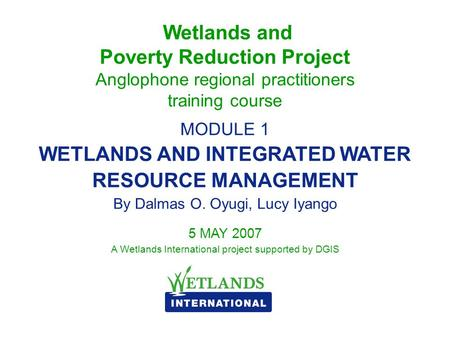 5 MAY 2007 A Wetlands International project supported by DGIS