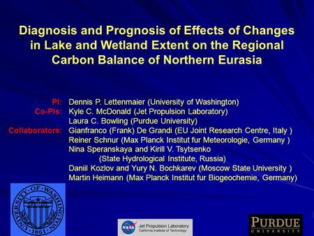 Diagnosis and Prognosis of Effects of Changes in Lake and Wetland Extent on the Regional Carbon Balance of Northern Eurasia Dennis P. Lettenmaier (University.