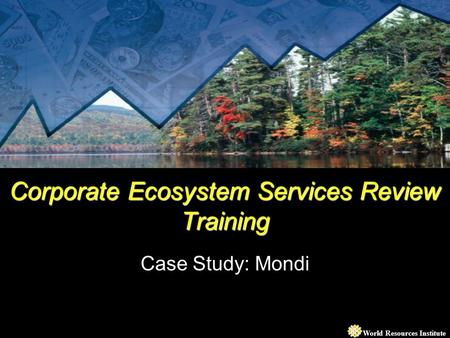 World Resources Institute Corporate Ecosystem Services Review Training Case Study: Mondi.
