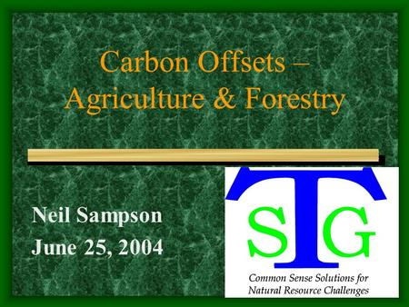 Carbon Offsets – Agriculture & Forestry Neil Sampson June 25, 2004.