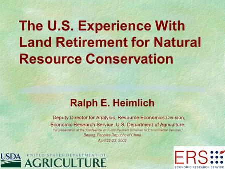 The U.S. Experience With Land Retirement for Natural Resource Conservation Ralph E. Heimlich Deputy Director for Analysis, Resource Economics Division,