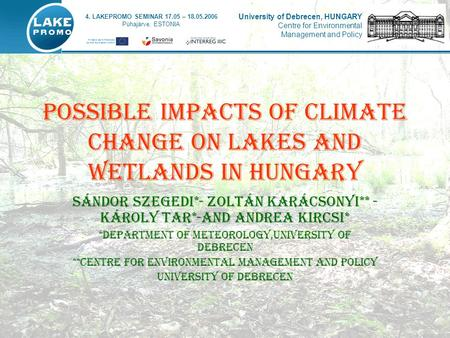 POSSIBLE IMPACTS OF CLIMATE CHANGE ON LAKES AND WETLANDS IN HUNGARY Sándor Szegedi*- Zoltán Karácsonyi** - Károly Tar*-and Andrea Kircsi* *Department of.