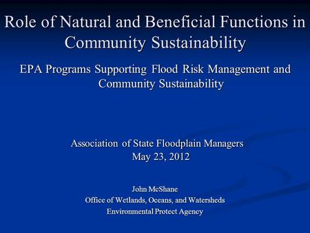 Role of Natural and Beneficial Functions in Community Sustainability EPA Programs Supporting Flood Risk Management and Community Sustainability Association.