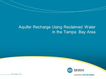 Aquifer Recharge Using Reclaimed Water in the Tampa Bay Area Phil Waller, P.E.