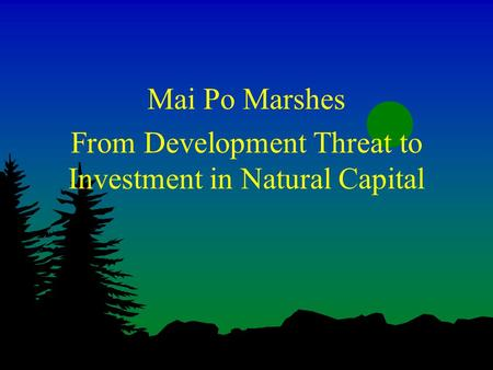 Mai Po Marshes From Development Threat to Investment in Natural Capital.