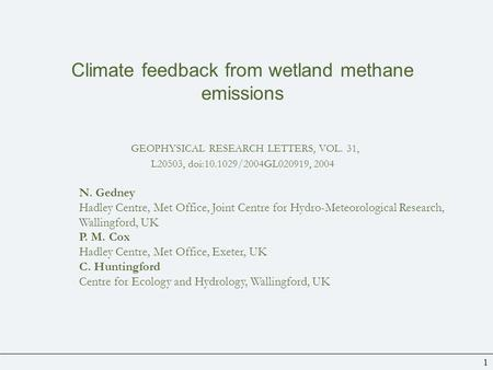 1 Climate feedback from wetland methane emissions GEOPHYSICAL RESEARCH LETTERS, VOL. 31, L20503, doi:10.1029/2004GL020919, 2004 N. Gedney Hadley Centre,