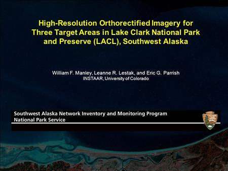 William F. Manley, Leanne R. Lestak, and Eric G. Parrish INSTAAR, University of Colorado High-Resolution Orthorectified Imagery for Three Target Areas.