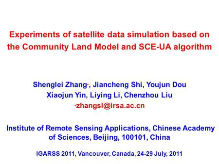 Shenglei Zhang ﹡, Jiancheng Shi, Youjun Dou Xiaojun Yin, Liying Li, Chenzhou Liu ﹡ Experiments of satellite data simulation based on.