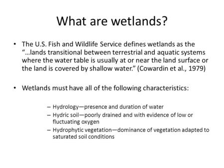 "What are wetlands? The U.S. Fish and Wildlife Service defines wetlands as the ""…lands transitional between terrestrial and aquatic systems where the water."