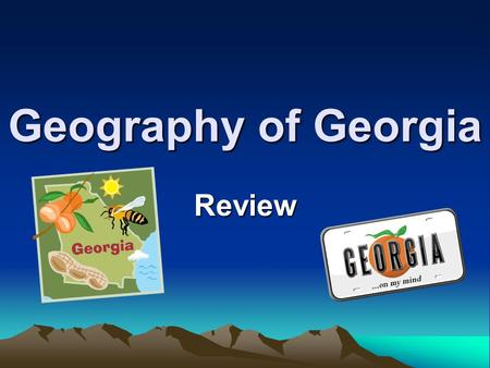 Geography of Georgia Review. Which statement describes Georgia's relative location? a. Georgia is a northeastern state. b. Georgia is located north of.