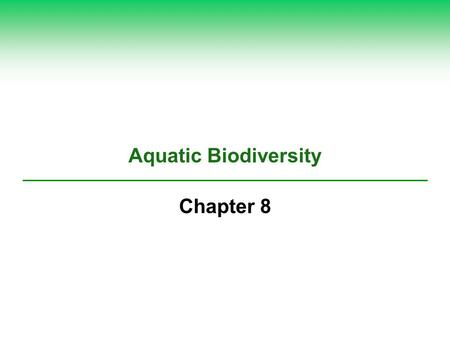 Aquatic Biodiversity Chapter 8.