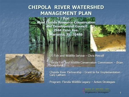 1 CHIPOLA RIVER WATERSHED MANAGEMENT PLAN For West Florida Resource <strong>Conservation</strong> and Development Council 2944 Penn Ave. Marianna, FL. 32446 US Fish and.