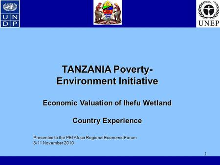 1 TANZANIA Poverty- Environment Initiative Economic Valuation of Ihefu Wetland Country Experience Presented to the PEI Africa Regional Economic Forum 8-11.