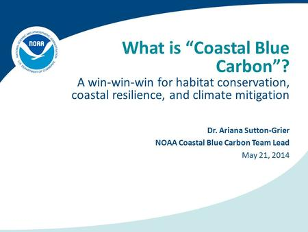 "What is ""Coastal Blue Carbon""? A win-win-win for habitat conservation, coastal resilience, and climate mitigation Dr. Ariana Sutton-Grier NOAA Coastal."