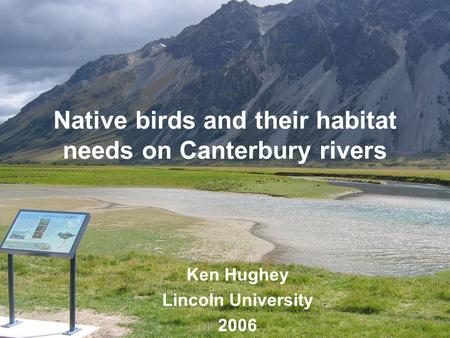 Native birds and their habitat needs on Canterbury rivers Ken Hughey Lincoln University 2006.