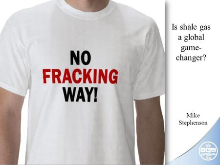 © NERC All rights reserved Is shale gas a global game- changer? Mike Stephenson.