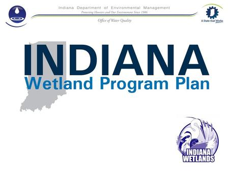 "The Need for a Wetland Program Plan U.S. EPA encourages states and tribes to develop a Wetland Program Plan that includes four broad ""Core Elements"" –"