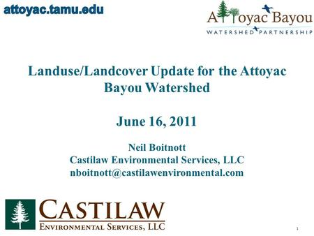 Landuse/Landcover Update for the Attoyac Bayou Watershed June 16, 2011 Neil Boitnott Castilaw Environmental Services, LLC