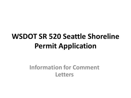 WSDOT SR 520 Seattle Shoreline Permit Application Information for Comment Letters.
