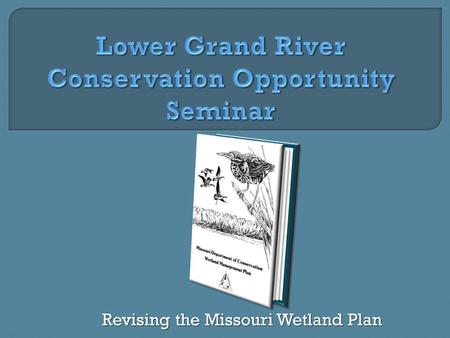 Revising the Missouri Wetland Plan. Remaining Wetlands as Percent of Historic Total North Mid-Latitude South Setting the Stage for Planning.