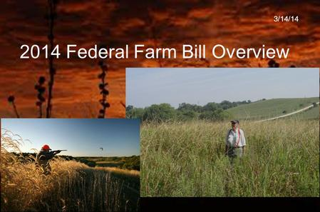 "2014 Federal Farm Bill Overview 3/14/14. Conservation Compliance 2 ""Recoupling"" federal crop insurance premium support benefits to HEL and wetland conservation."