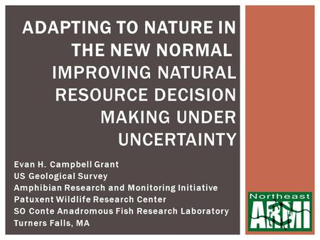 Evan H. Campbell Grant US Geological Survey Amphibian Research and Monitoring Initiative Patuxent Wildlife Research Center SO Conte Anadromous Fish Research.