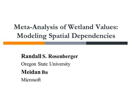 Meta-Analysis of Wetland Values: Modeling Spatial Dependencies Randall S. Rosenberger Oregon State University Meidan Bu Microsoft.