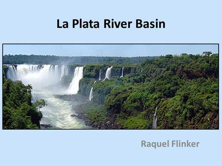 La Plata River Basin Raquel Flinker. Climate Map (Source:  88% shared water resources 77% hydroelectric power.