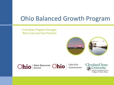Ohio Balanced Growth Program Kirby Date, Program Manager, Best Local Land Use Practices.