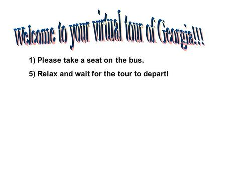 1) Please take a seat on the bus. 5) Relax and wait for the tour to depart!
