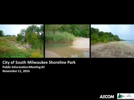 City of South Milwaukee Shoreline Park Public Information Meeting #2 November 11, 2014.