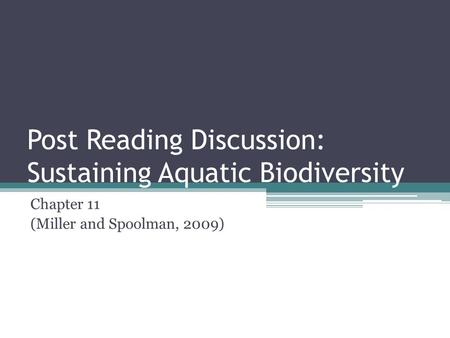 Post Reading Discussion: Sustaining Aquatic Biodiversity Chapter 11 (Miller and Spoolman, 2009)