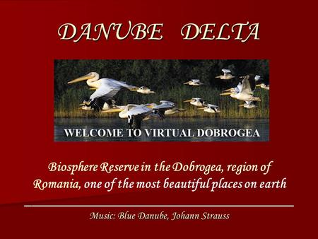 DANUBE DELTA Biosphere Reserve in the Dobrogea, region of Romania, one of the most beautiful places on earth ______________________________________ Music: